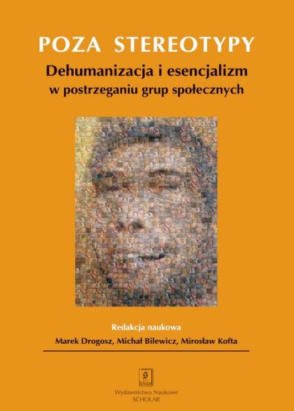 Poza stereotypy Dehumanizacja i esencjalizm w postrzeganiu grup społecznych - Drogosz Marek, Bilewicz Michał, Kofta Mirosław | okładka