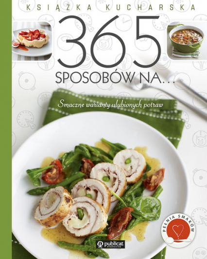 Książka kucharska 365 sposobów na.... Smaczne warianty ulubionych potraw - zbiorowe Opracowanie | okładka