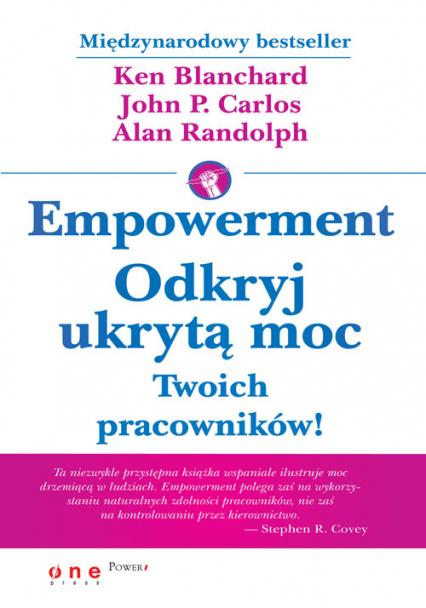 Empowerment Odkryj ukrytą moc Twoich pracowników! - Blanchard Ken, Carlos John P., Randolph Alan | okładka
