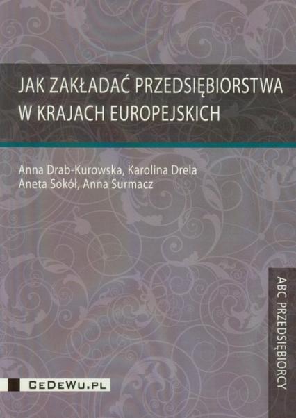 Jak zakładać przedsiębiorstwa w krajach europejskich - Drab-Kurowska Anna, Drela Karolina, Sokół Aneta | okładka