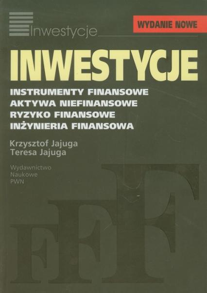 Inwestycje Instrumenty finansowe, aktywa niefinansowe, ryzyko finansowe, inżynieria finansowa - Jajuga Krzysztof, Jajuga Teresa   okładka