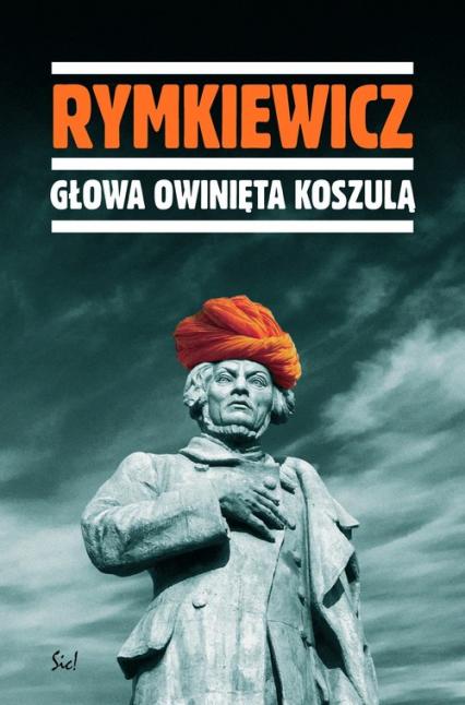 Głowa owinięta koszulą - Rymkiewicz Jarosław Marek | okładka