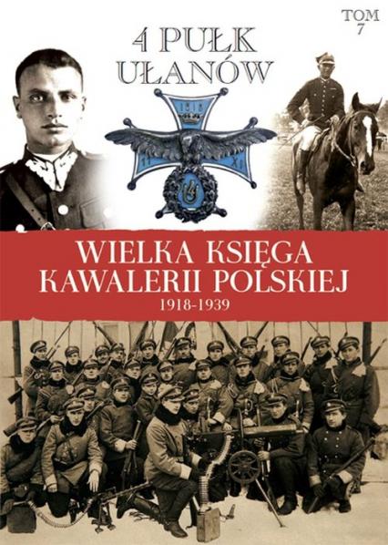 Wielka Księga Kawalerii Polskiej 1918-1939 Tom 7 4 Pułk Ułanów Zaniemeńskich - zbiorowa Praca | okładka