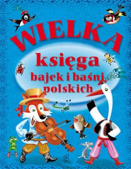 Wielka księga bajek i baśni polskich - zbiorowa praca | okładka