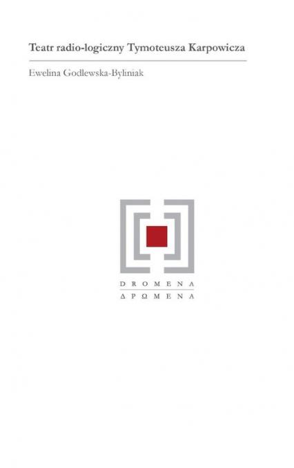 Teatr radio-logiczny Tymoteusza Karpowicza - Ewelina Godlewska-Byliniak | okładka