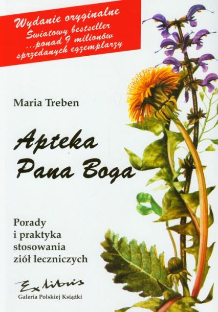 Apteka Pana Boga Porady i praktyka stosowania ziół leczniczych - Maria Treben | okładka