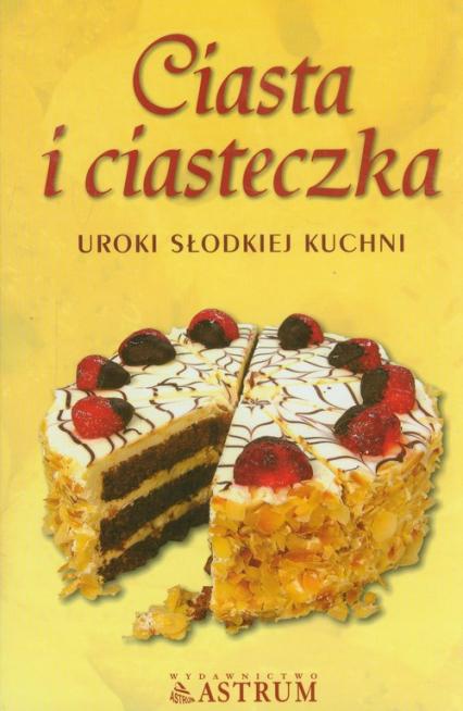 Ciasta i ciasteczka Uroki słodkiej kuchni -  | okładka