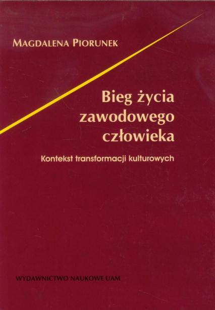 Bieg życia zawodowego człowieka Kontekst transformacji kulturowych - Magdalena Piorunek | okładka