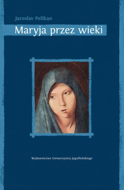 Maryja przez wieki Jej miejsce w historii kultury - Jaroslav Pelikan   okładka