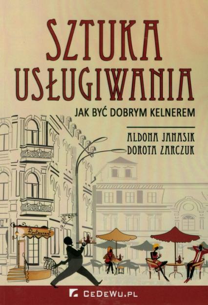 Sztuka usługiwania Jak być dobrym kelnerem - Janasik Aldona, Zarczuk Dorota   okładka