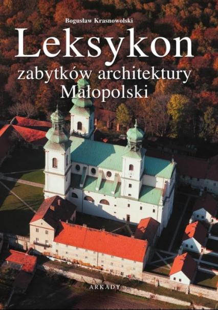 Leksykon zabytków architektury Małopolski - Bogusław Krasnowolski | okładka