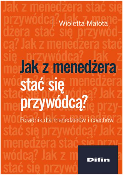 Jak z menedżera stać się przywódcą? Poradnik dla menedżerów i coachów - Wioletta Małota   okładka