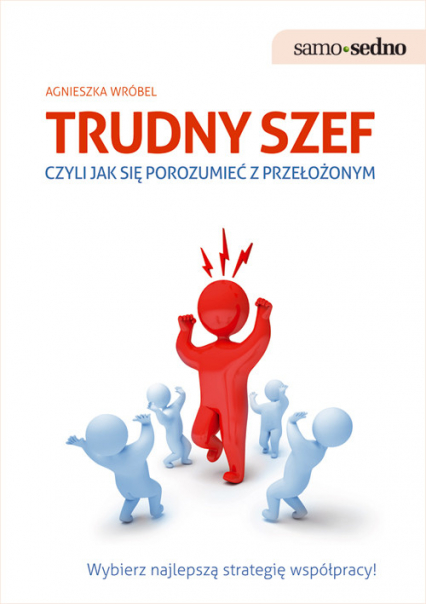 Trudny szef czyli jak się porozumieć z przełożonym - Agnieszka Wróbel | okładka