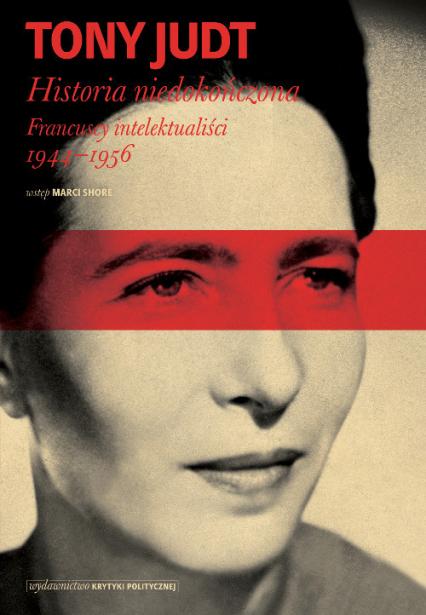 Historia niedokończona Francuscy intelektualiści 1944-1956 - Tony Judt | okładka