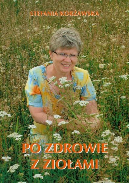 Po zdrowie z ziołami - Stefania Korżawska | okładka