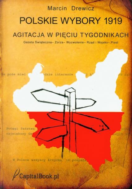 Polskie wybory 1919 Agitacja w pięciu tygodnikach - Marcin Drewicz   okładka
