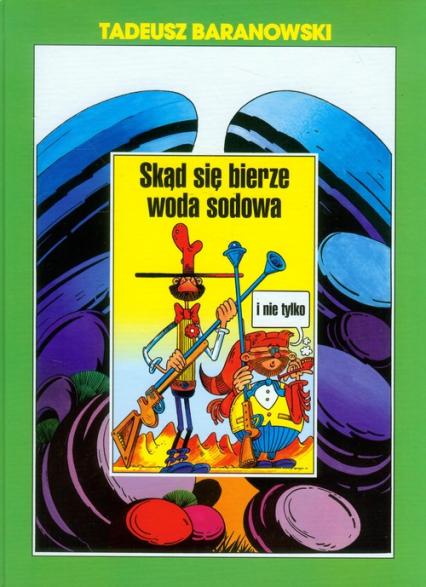 Skąd się bierze woda sodowa i nie tylko - Tadeusz Baranowski   okładka