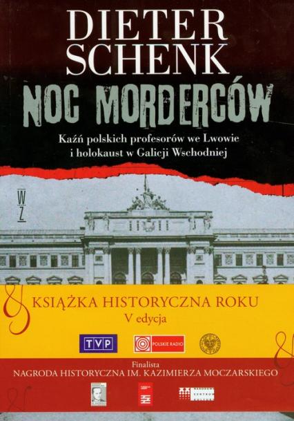 Noc morderców Kaźń polskich profesorów we Lwowie i holokaust w Galicji Wschodniej - Dieter Schenk | okładka