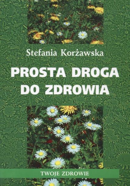 Prosta droga do zdrowia - Stefania Korżawska | okładka