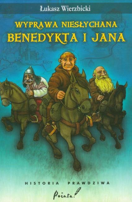 Wyprawa niesłychana Benedykta i Jana - Łukasz Wierzbicki | okładka