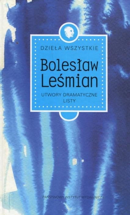 Dzieła wszystkie Tom 4 Utwory dramatyczne Listy - Bolesław Leśmian | okładka