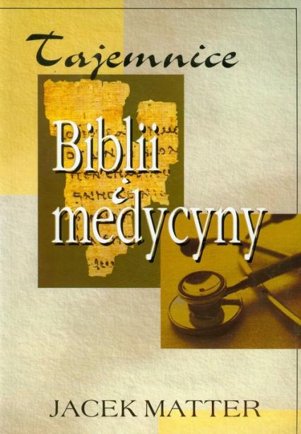 Tajemnice Biblii i medycyny - Jacek Matter | okładka