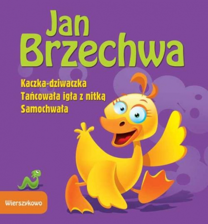 Wierszykowo Kaczka-dziwaczka Tańcowała igła z nitką Samochwała - Jan Brzechwa | okładka