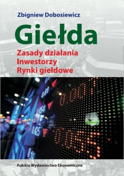 Giełda Zasady działania Inwestorzy Rynki giełdowe - Zbigniew Dobosiewicz | okładka