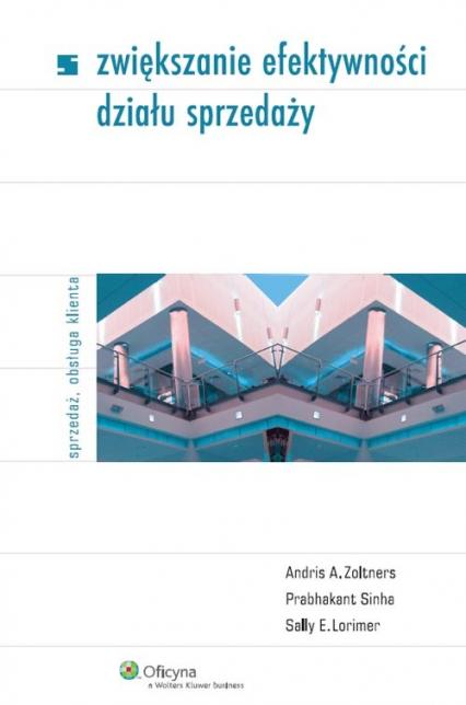 Zwiększanie efektywności działu sprzedaży - Lorimer Sally E., Sinha Prabhakant, Zoltners  | okładka