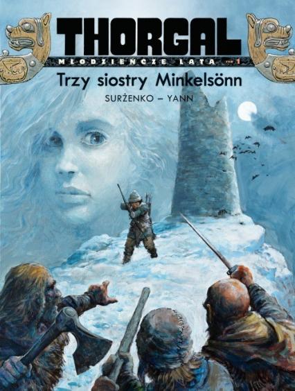 Thorgal Młodzieńcze Lata Trzy siostry Minkelsönn Tom 1 - Yann le Pennetier   okładka