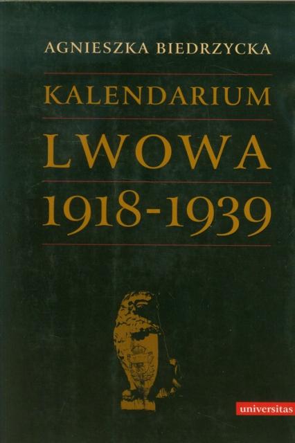 Kalendarium Lwowa 1918-1939 - Agnieszka Biedrzycka | okładka