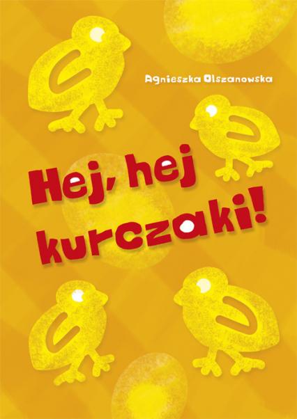 Hej hej kurczaki - Agnieszka Olszanowska   okładka