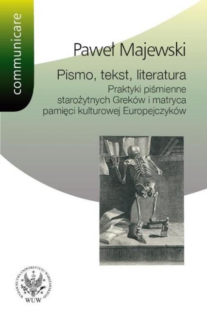 Pismo tekst literatura Praktyki piśmienne starożytnych Greków i matryca pamięci kulturowej Europe - Paweł Majewski | okładka