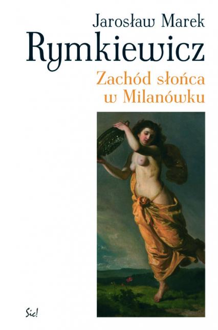 Zachód słońca w Milanówku - Rymkiewicz Jarosław Marek | okładka