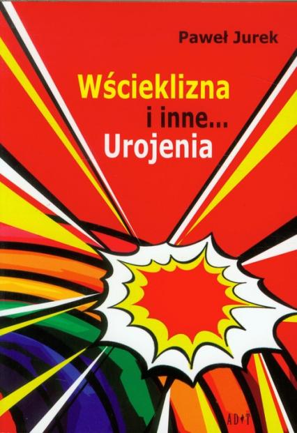 Wścieklizna i inne urojenia - Paweł Jurek | okładka
