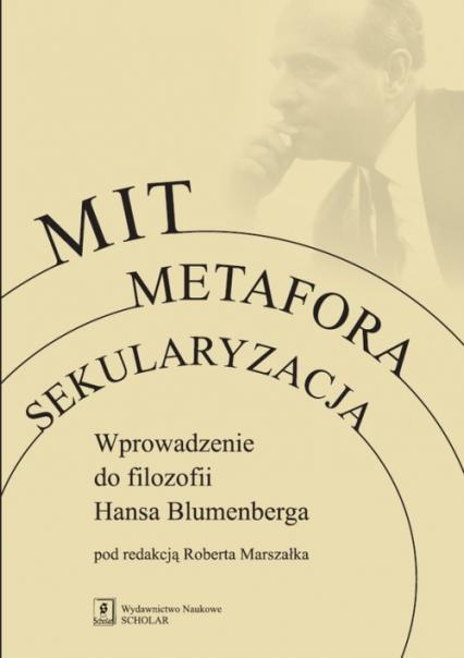 Mit Metafora Sekularyzacja Wprowadzenie do filozofii Hansa Blumenberga -  | okładka