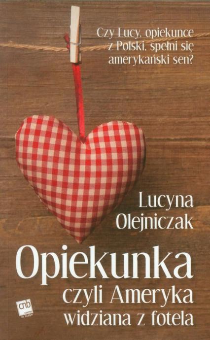 Opiekunka czyli Ameryka widziana z fotela - Lucyna Olejniczak | okładka