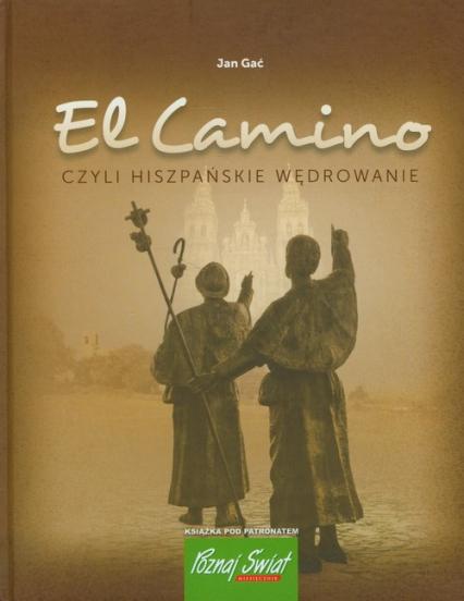 El Camino czyli hiszpańskie wędrowanie - Jan Gać | okładka
