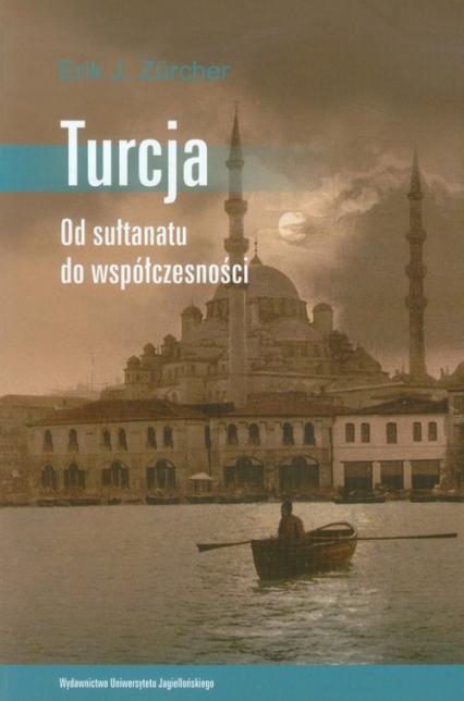 Turcja Od sułtanatu do współczesności - Zurcher Erik J.   okładka