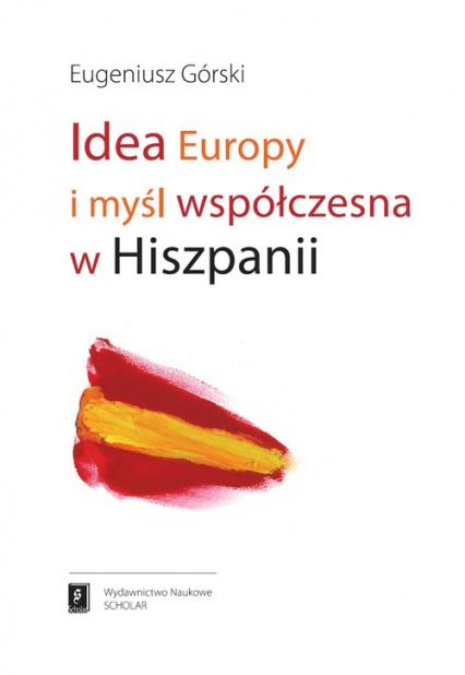 Idea Europy i myśl współczesna Hiszpanii - Eugeniusz Górski | okładka