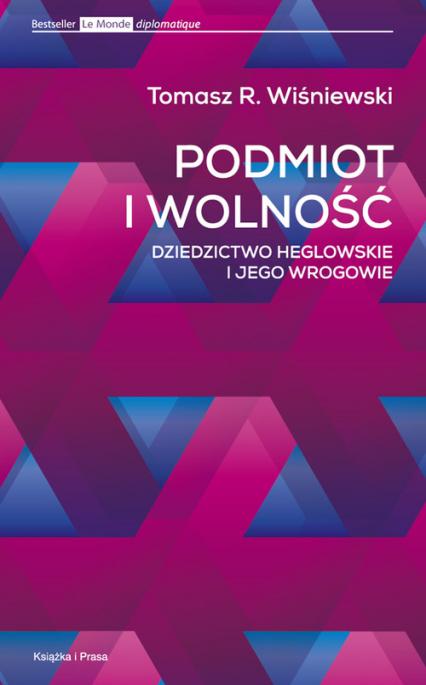 Podmiot i wolność Dziedzictwo heglowskie i jego wrogowie - Wiśniewski Tomasz R. | okładka