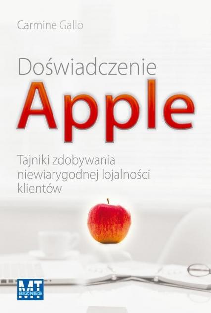 Doświadczenie Apple Tajniki zdobywania niewiarygodnej lojalności klientów - Carmine Gallo | okładka