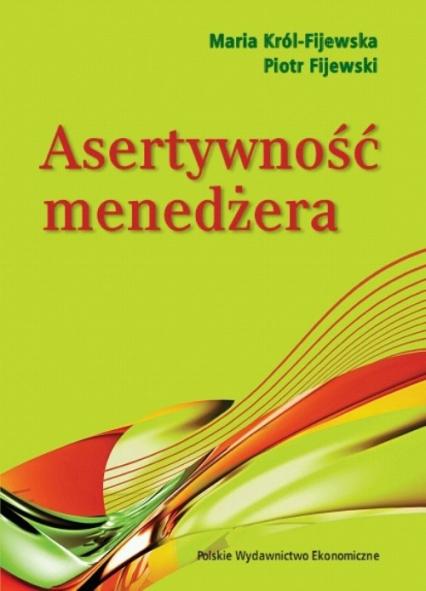 Asertywność menedżera - Król-Fijewska Maria, Fijewski Piotr | okładka
