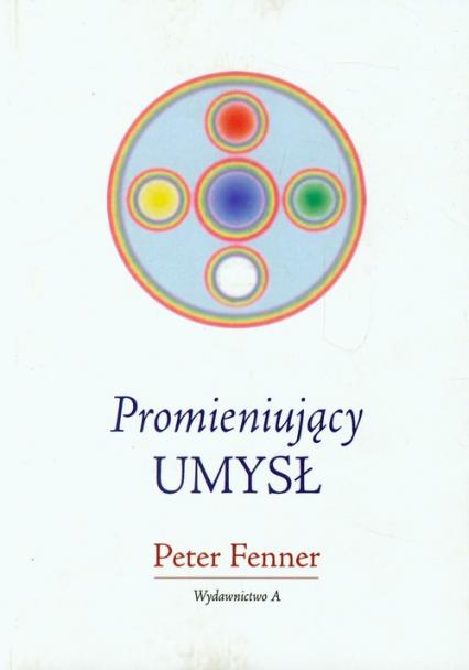 Promieniujący umysł - Peter Fenner   okładka