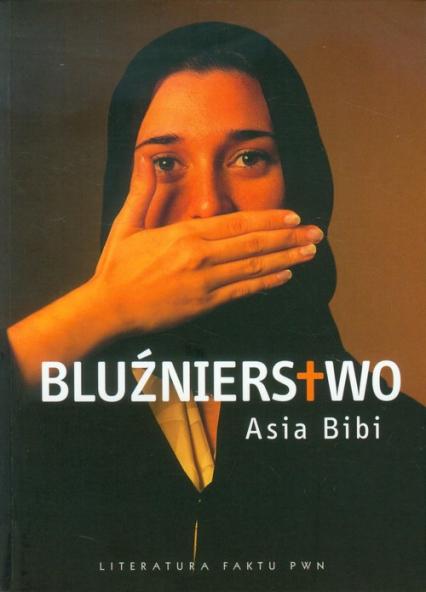 Bluźnierstwo - Asia Bibi   okładka