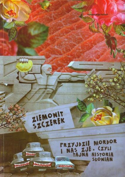 Przyjdzie Mordor i nas zje czyli tajna historia Słowian - Ziemowit Szczerek | okładka