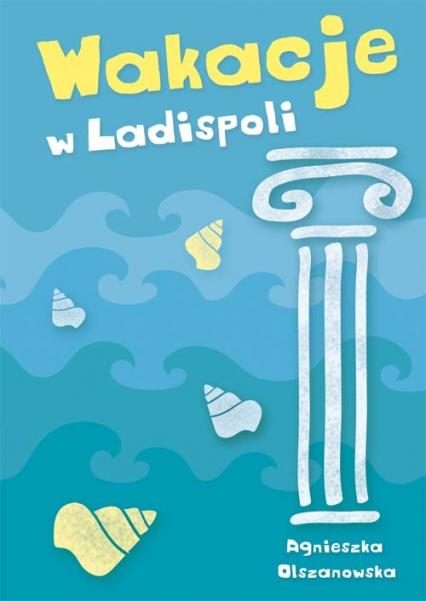 Wakacje w Ladispoli - Agnieszka Olszanowska | okładka