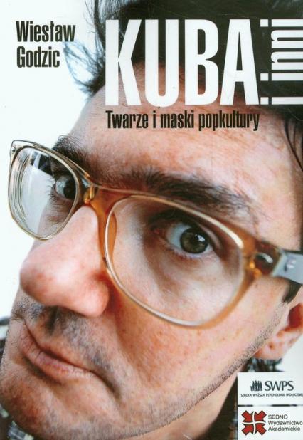 Kuba i inni Twarze i maski popkultury - Wiesław Godzic | okładka