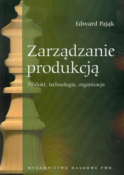 Zarządzanie produkcją Produkt, technologia, organizacja - Edward Pająk | okładka