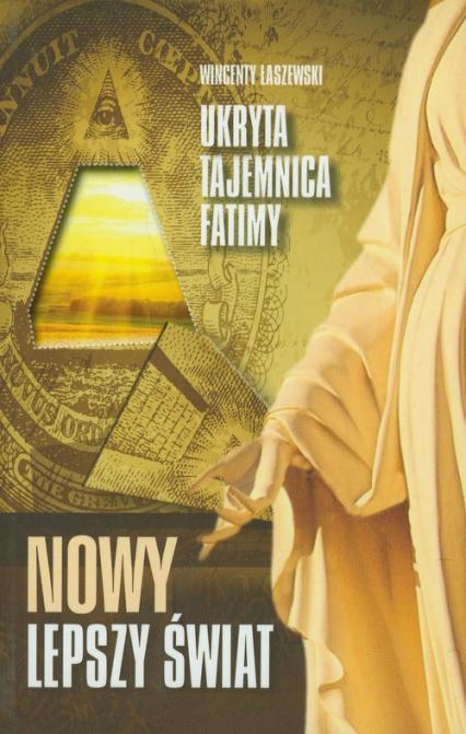 Nowy lepszy świat Ukryta tajemnica Fatimy - Wincenty Łaszewski   okładka